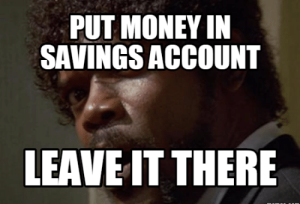 put-money-in-savings-account-leave-it-there-memes-com-13871897